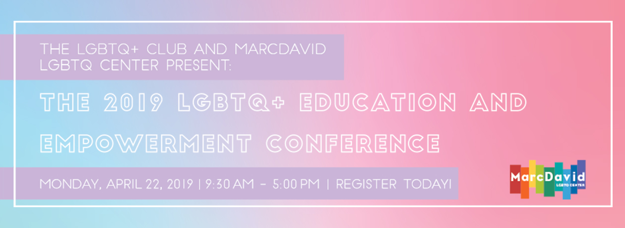 The 2019 LGBTQ+ Education and Empowerment Conference
